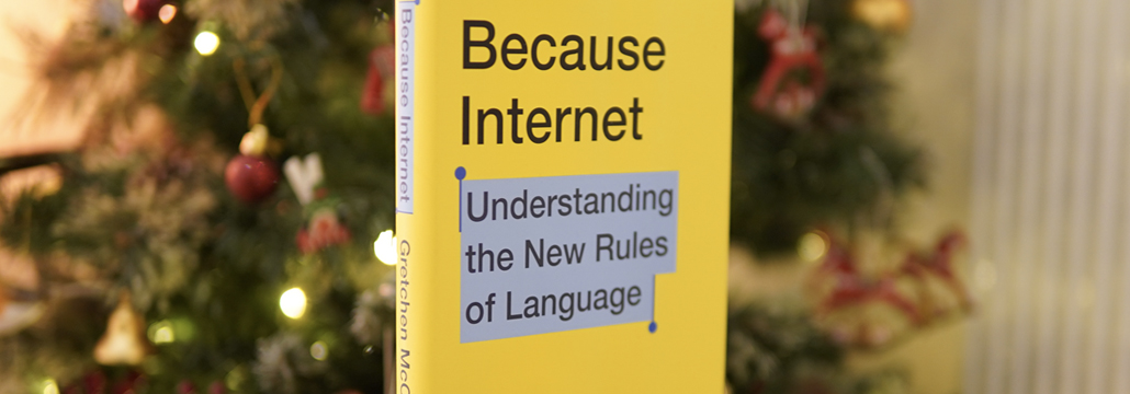 Because Internet - Understanding the New Rules of Language: Gretchen McCulloch