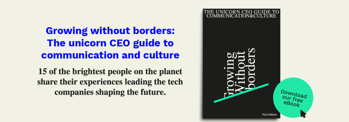 Growing without borders: The unicorn CEO guide to communication and culture